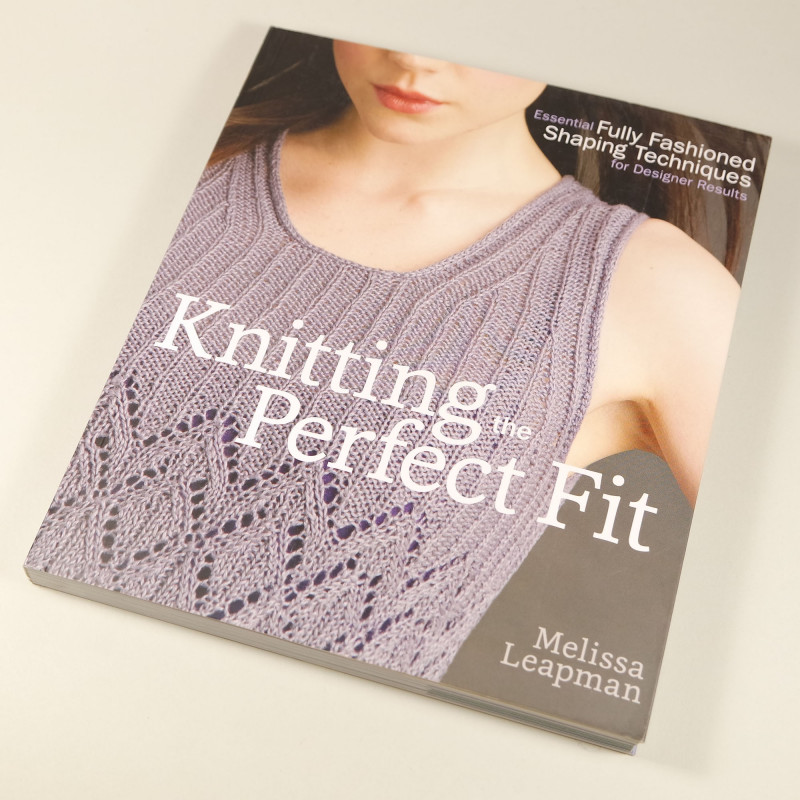 Knitting the Perfect Fit - Melissa Leapman